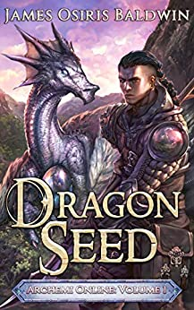 Dragon Seed: A LitRPG Dragonrider Adventure (The Archemi Online Chronicles Book 1) by [James Osiris Baldwin]