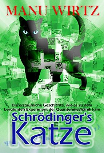 Schrödinger´s Katze: Die erstaunliche Geschichte, wie es zu dem berühmten Experiment der Quantenmechanik kam