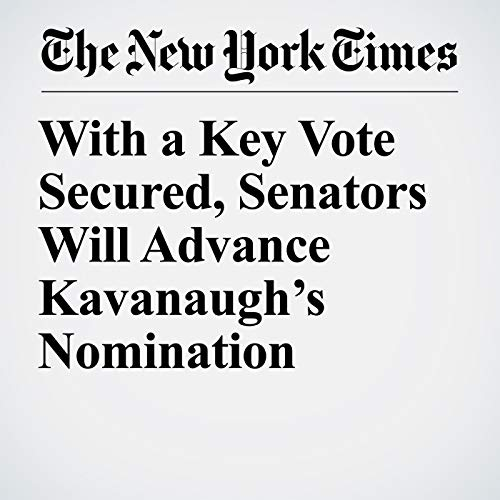 With a Key Vote Secured, Senators Will Advance Kavanaugh's Nomination audiobook cover art