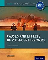 Causes and Effects of 20th-Century Wars: Course Companion (Oxford IB Diploma Programme)