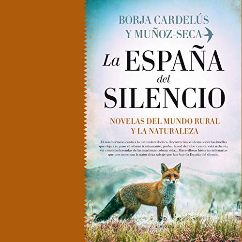 La España del silencio. Novelas del mundo rural y la naturaleza (Narración en Castellano) [The Spain of Silence: Novels of the Rural World and Nature] cover art