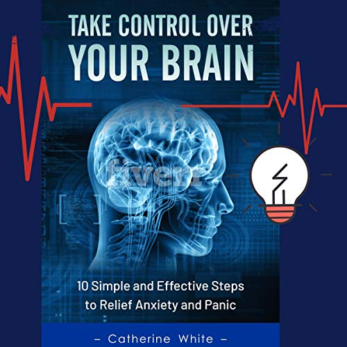 The Anxiety Workbook: Take Control Over Your Brain audiobook cover art