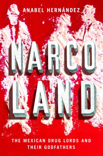 Narcoland: The Mexican Drug Lords and Their Godfathers (English Edition)