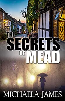The Secrets Of Mead: An English Village Mystery by [Michaela James]