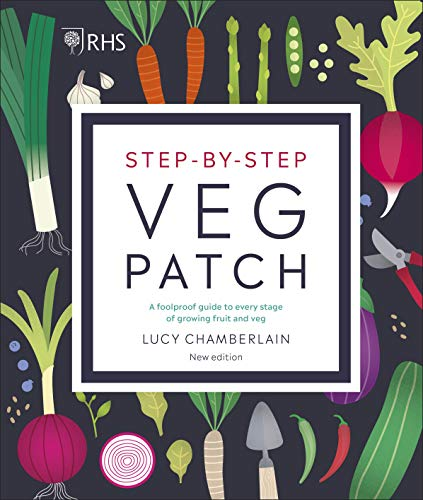 RHS Step-by-Step Veg Patch: A Foolproof Guide to Every Stage of Growing...