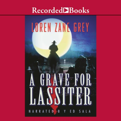 A Grave for Lassiter                   By:                                                                                                                                 Loren Zane Grey                               Narrated by:                                                                                                                                 Ed Sala                      Length: 8 hrs and 19 mins     8 ratings     Overall 3.5
