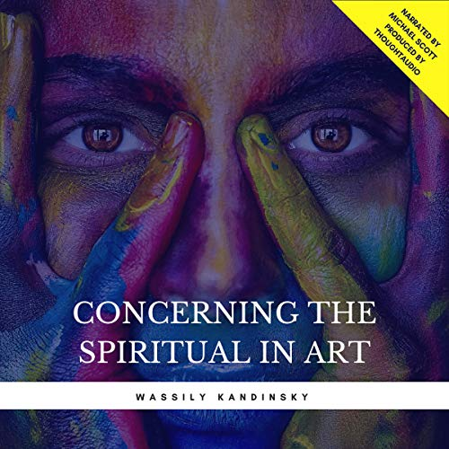 Concerning the Spiritual in Art                   Written by:                                                                                                                                 Wassily Kandinsky                               Narrated by:                                                                                                                                 Michael Scott                      Length: 53 mins     Not rated yet     Overall 0.0