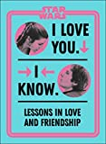 Star Wars I Love You. I Know.: Lessons in Love and Friendship