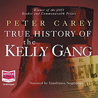 The True History of the Kelly Gang                   By:                                                                                                                                 Peter Carey                               Narrated by:                                                                                                                                 Gianfranco Negroponte                      Length: 14 hrs and 18 mins     14 ratings     Overall 4.5