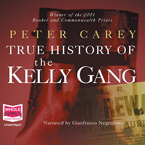 The True History of the Kelly Gang                   By:                                                                                                                                 Peter Carey                               Narrated by:                                                                                                                                 Gianfranco Negroponte                      Length: 14 hrs and 18 mins     10 ratings     Overall 4.6