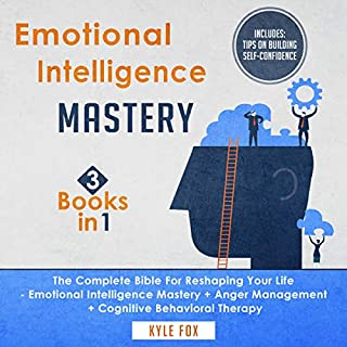 Emotional Intelligence Mastery: 3 Books in 1     The Complete Bible for Reshaping Your Life - Emotional Intelligence Mastery + Anger Management + Cognitive Behavioral Therapy              By:                                                                                                                                 Kyle Fox                               Narrated by:                                                                                                                                 Bode Brooks                      Length: 6 hrs and 12 mins     2 ratings     Overall 4.5