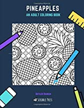 PINEAPPLES: AN ADULT COLORING BOOK: A Pineapples Coloring Book For Adults