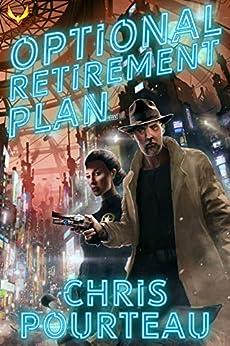 Optional Retirement Plan: A Science Fiction Thriller by [Chris Pourteau]