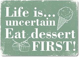 Life is Uncertain.Eat Dessert First! Green Metal Wall Sign Plaque Art Inspirational Slogan Funny