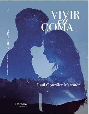 Leer Gratis Vivir en coma de Raul González Martínez