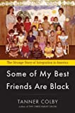 Image of Some of My Best Friends Are Black: The Strange Story of Integration in America