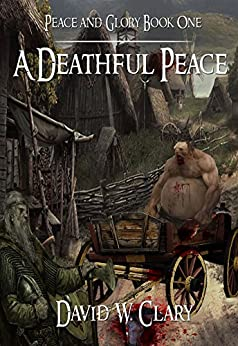 A Deathful Peace: The First Song of Peace and Glory by [David Clary]