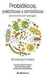 Probióticos, prebióticos y simbióticos. Aplicaciones por patologías
