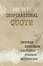 365 days Inspirational Quotes: Empower,Encourage,Happiness,Success,and Motivation 6x9 Inches 122 Pages (Volume 1)