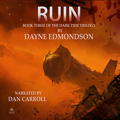 Ruin     Dark Tide Trilogy, Book 3              By:                                                                                                                                 Dayne Edmondson                               Narrated by:                                                                                                                                 Dan Carroll                      Length: 7 hrs and 33 mins     4 ratings     Overall 4.5