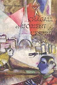 Chagall et l'Orient de l'esprit par Yves Chevrefils Desbiolles