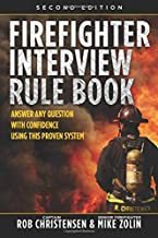 Firefighter Interview Rule Book: Answer Any Question with Confidence Using this Proven System (2nd Edition)