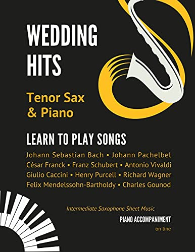 Wedding Hits I Tenor Sax & Piano I Learn to Play Songs: Beautiful Classical Songs I Easy & Intermediate Saxophone Sheet Music Book I Audio Online