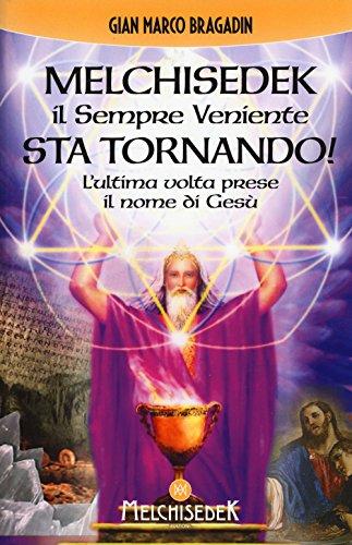 Melchisedek il sempre veniente sta tornando! L'ultima volta prese il nome di Gesù