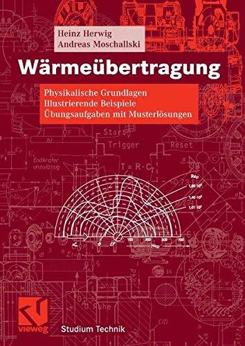 Wärmeübertragung: Physikalische Grundlagen - Illustrierende Beispiele - Übungsaufgaben mit Musterlösungen (Studium Technik)