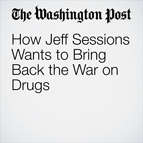 How Jeff Sessions Wants to Bring Back the War on Drugs copertina
