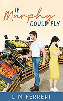 [L M Ferreri]のIf Murphy Could Fly (English Edition)