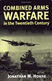 COMBINED ARMS WARFARE IN THE 2 (Modern War Studies) - Jonathan M. House