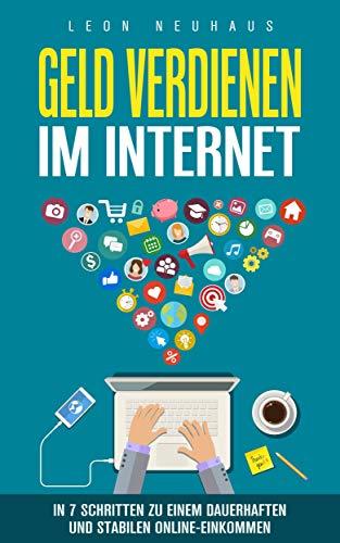 Geld verdienen im Internet: In 7 Schritten zu einem dauerhaften und stabilen Online-Einkommen