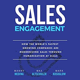 Sales Engagement     How the World's Fastest Growing Companies are Modernizing Sales Through Humanization at Scale              Written by:                                                                                                                                 Manny Medina,                                                                                        Max Altschuler,                                                                                        Mark Kosoglow                               Narrated by:                                                                                                                                 Walter Dixon                      Length: 5 hrs and 29 mins     Not rated yet     Overall 0.0