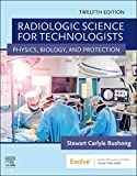 Radiologic Science for Technologists E-Book: Physics, Biology, and Protection (English Edition)