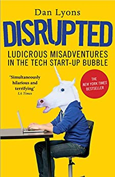 Disrupted: Ludicrous Misadventures in the Tech Start-up Bubble by [Dan Lyons]