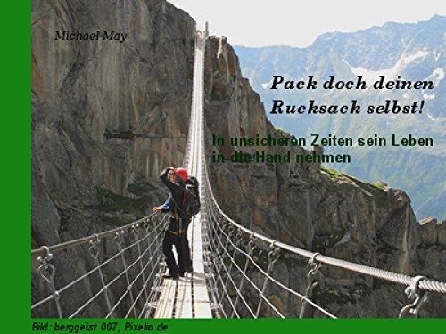 Pack doch deinen Rucksack selbst!: In unsicheren Zeiten sein Leben in die Hand nehmen