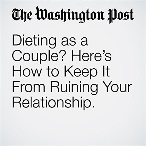 Dieting as a Couple? Here's How to Keep It From Ruining Your Relationship. copertina