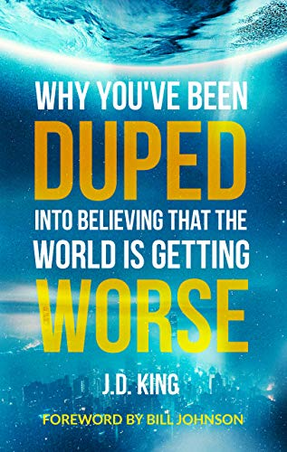 Book: Why You've Been Duped Into Believing That The World is Getting Worse by J.D. King