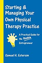 Starting And Managing Your Own Physical Therapy Practice by Samuel H. Esterson (2004-08-20)