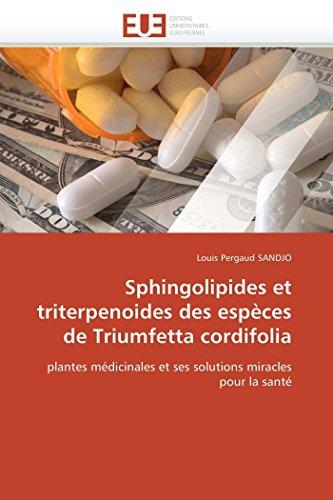Sphingolipides et triterpenoides des espèces de Triumfetta cordifolia: plantes médicinales et ses solutions miracles pour la santé (Omn.Univ.Europ.)