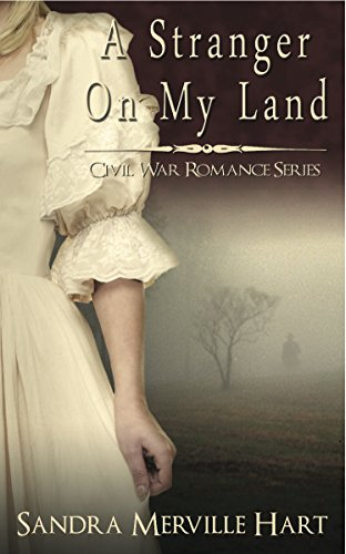 A Stranger On My Land (Civil War Romance Series Book 1) by [Sandra Merville Hart]