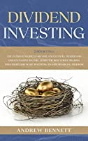 Dividend Investing: 2 Books in 1: The Ultimate Guide to Become a Successful Trader and Create Passive Income. Learn the Best Forex Trading Strategies and Start Investing to Gain Financial Freedom