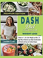 DASH Diet Cookbook Weight Loss: 2 Books in 1 Dr. Cole's Weight Loss Plan A Right Way to Kickstart your Body Transformation with Quick and Easy Low Sodium Recipes (Premium Edition) (Simple Dr. Cole's Meal Plan)