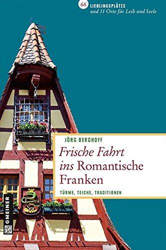Frische Fahrt ins Romantische Franken: Türme, Teiche, Traditionen (Lieblingsplätze im GMEINER-Verlag)