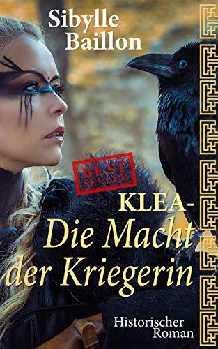 Klea - Die Macht der Kriegerin: Band 2 (Historischer Roman) (Klea-Reihe)