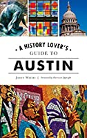 History Lover's Guide to Austin (History & Guide)