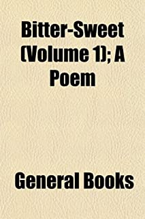Complete Works (Volume 1); Bitter-Sweet. a Poem