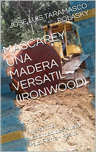 MASCAREY UNA MADERA VERSATIL -(IRONWOOD): Hyeronima alchorneoides Allem - Palo Fierro - Rosita (English Edition)