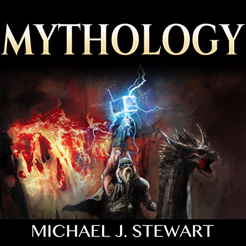 Mythology: Folklore, Myths & Legends: The History of Gods, Men and the Mythologies of the World audiobook cover art